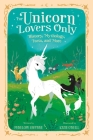 For Unicorn Lovers Only: History, Mythology, Facts, and More Cover Image