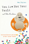 You Are Not Your Fault and Other Revelations: The Collected Wit and Wisdom of Wes Scoop Nisker Cover Image