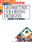 Geometric Coloring Designs Volume 2 Full Page Abstract Art: Detailed Patterns to Color - For Adults - Relaxing Stress Relief Cover Image