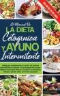 El manual de LA DIETA CETOGÉNICA Y AYUNO INTERMITENTE: Adelgazar rápidamente sin sufrir de hambre estimulando la cetosis y la autofagia del cuerpo. Me Cover Image