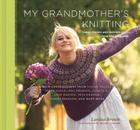 My Grandmother's Knitting: Family Stories and Inspired Knits from Top Designers Cover Image