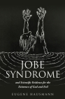 Jobe Syndrome: and Scientific Evidence for the Existence of God and Evil Cover Image