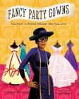 Fancy Party Gowns: The Story of Fashion Designer Ann Cole Lowe Cover Image