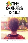 The Cannabis Doula: The Transparent Enlightenment of My Own Rebirth Cover Image