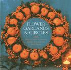 Flower Garlands & Circles: How to Create 30 Stunning Displays with Fresh and Dried Flowers Cover Image