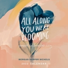 All Along You Were Blooming 2022 Wall Calendar: Thoughts for Boundless Living Cover Image
