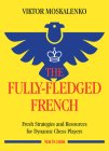 The Fully-Fledged French: Fresh Strategies and Resources for Dynamic Chess Players Cover Image