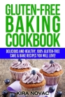 Gluten-Free Baking Cookbook: Delicious and Healthy, 100% Gluten-Free Cake & Bake Recipes You Will Love Cover Image