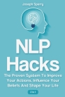 NLP Hacks 2 In 1: The Proven System To Improve Your Actions, Influence Your Beliefs And Shape Your Life Cover Image