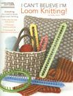 I Can't Believe I'm Loom Knitting! Cover Image