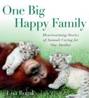 One Big Happy Family: Heartwarming Stories of Animals Caring for One Another Cover Image