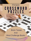Unique Crossword Puzzles Brain Teaser And Mind Challenge Books: The Fun And Easy Memory Activity Book For Adults, Vocabulary Ccrossword Puzzle Books B Cover Image