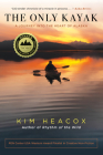 The Only Kayak: A Journey Into the Heart of Alaska Cover Image