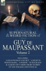 The Collected Supernatural and Weird Fiction of Guy de Maupassant: Volume 2-Including Fifty-Four Short Stories of the Strange and Unusual Cover Image