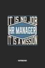 HR Manager Notebook - It Is No Job, It Is A Mission: Blank Composition Notebook to Take Notes at Work. Plain white Pages. Bullet Point Diary, To-Do-Li Cover Image