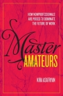 Master Amateurs: How Nonprofessionals Are Poised to Dominate the Future of Work Cover Image