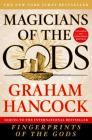 Magicians of the Gods: Updated and Expanded Edition - Sequel to the International Bestseller Fingerprints of the Gods Cover Image
