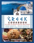 The Greek Cookbook: 75 delicious keto recipes FROM GREECE Reinvigorate your body and stay healthy Cover Image