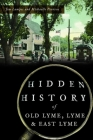 Hidden History of Old Lyme, Lyme and East Lyme Cover Image