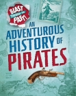 Blast Through the Past: An Adventurous History of Pirates Cover Image