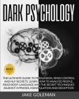 Dark Psychology: The Ultimate Guide to Persuasion, Mind Control and NLP Secrets. Learn How to Analyze People, Read Body Language and th Cover Image