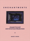 Enchantments: Joseph Cornell and American Modernism Cover Image