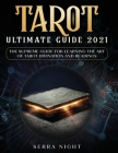 Tarot Ultimate Guide 2021: The Supreme Guide for Learning the Art of Tarot Divination and Readings Cover Image