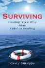 Surviving: Finding Your Way from Grief to Healing Cover Image