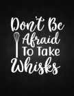 Don't Be Afraid to Take Whisks: Recipe Notebook to Write In Favorite Recipes - Best Gift for your MOM - Cookbook For Writing Recipes - Recipes and Not Cover Image