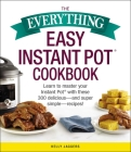The Everything Easy Instant Pot® Cookbook: Learn to Master Your Instant Pot® with These 300 Delicious--and Super Simple--Recipes! (Everything®) Cover Image