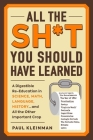 All the Sh*t You Should Have Learned: A Digestible Re-Education in Science, Math, Language, History...and All the Other Important Crap Cover Image