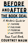 Before and After the Book Deal: A Writer's Guide to Finishing, Publishing, Promoting, and Surviving Your First Book Cover Image