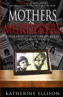 Mothers And Murderers: A True Story Of Love, Lies, Obsession ... and Second Chances Cover Image