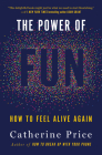 The Power of Fun: How to Feel Alive Again Cover Image