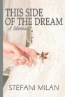 This Side of the Dream: A Memoir Cover Image