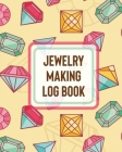 Jewelry Making Log Book: DIY Project Planner - Organizer - Crafts Hobbies - Home Made Cover Image