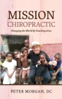 Mission Chiropractic: Changing the World By Touching Lives Cover Image