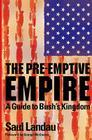 The Pre-Emptive Empire: A Guide to Bush's Kingdom Cover Image