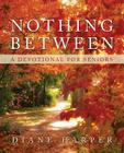 Nothing Between: A Devotional for Seniors Cover Image
