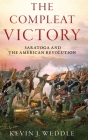 The Compleat Victory: Saratoga and the American Revolution (Pivotal Moments in American History) Cover Image