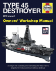 Royal Navy Type 45 Destroyer Manual - 2010 onward: An insight into operating and maintaining the Royal Navy's largest and most powerful air defence destroyer (Owners' Workshop Manual) Cover Image
