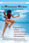 The Waterpower Workout: The stress-free way for swimmers and non-swimmers alike to control weight, build strength and power, develop cardiovascular endurance, improve flexibility, agility, and coordination Cover Image