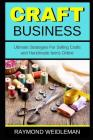 Craft Business: Ultimate Strategies for Selling Crafts and Handmade Items Online Cover Image
