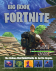 The Big Book of Fortnite: The Deluxe Unofficial Guide to Battle Royale Cover Image