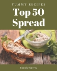 Top 50 Yummy Spread Recipes: Save Your Cooking Moments with Yummy Spread Cookbook! Cover Image