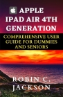Apple iPad Air 4th Generation Comprehensive User Guide for Dummies and Seniors: The Simple Beginner Manual to Learning, Understanding & Mastering the Cover Image