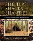 Shelters, Shacks, and Shanties: A Guide to Building Shelters in the Wilderness Cover Image