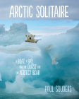 Arctic Solitaire: A Boat, a Bay, and the Quest for the Perfect Bear Cover Image