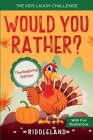 The Kids Laugh Challenge - Would You Rather? Thanksgiving Edition: A Hilarious and Interactive Question Game Book for Boys and Girls Ages 6, 7, 8, 9, Cover Image