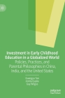 Investment in Early Childhood Education in a Globalized World: Policies, Practices, and Parental Philosophies in China, India, and the United States Cover Image